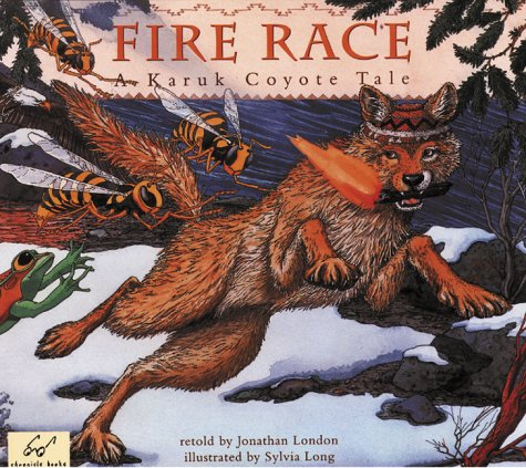 Fire Race: A Karuk Coyote Tale of How Fire Came to the People 9780811814881