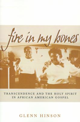Fire in My Bones: Transcendence and the Holy Spirit in African American Gospel 9780812235289