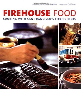 Firehouse Food: Cooking with San Francisco's Firefighters 9780811839884