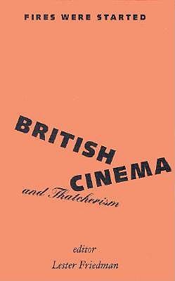 Fires Were Started: British Cinema and Thatcherism 9780816620791