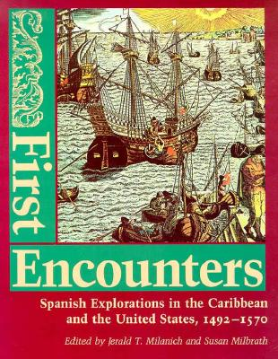 First Encounters: Spanish Explorations in the Caribbean and the United States, 1492-1570 9780813009476