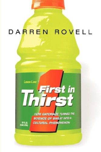 First in Thirst: How Gatorade Turned the Science of Sweat Into a Cultural Phenomenon 9780814410950