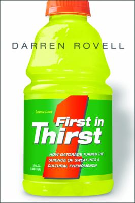 First in Thirst: How Gatorade Turned the Science of Sweat Into a Cultural Phenomenon 9780814472996