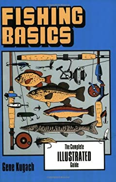 Fishing Basics: The Complete Illustrated Guide 9780811730013