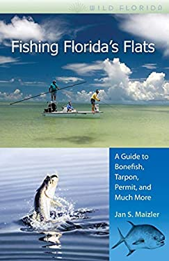 Fishing Florida's Flats: A Guide to Bonefish, Tarpon, Permit, and Much More 9780813031453