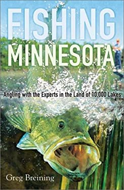 Fishing Minnesota: Angling with the Experts in the Land of 10,000 Lakes 9780816641765
