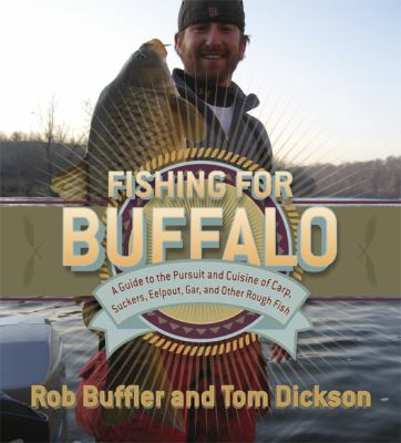 Fishing for Buffalo: A Guide to the Pursuit and Cuisine of Carp, Suckers, Eelpout, Gar, and Other Rough Fish 9780816665327
