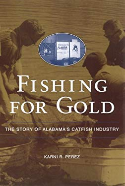 Fishing for Gold: The Story of Alabama's Catfish Industry 9780817353445