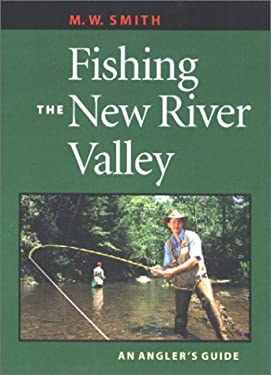 Fishing the New River Valley Fishing the New River Valley: An Angler's Guide an Angler's Guide 9780813920986