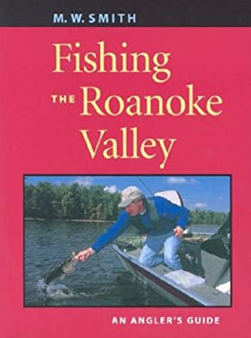 Fishing the Roanoke Valley: An Angler's Guide 9780813922287