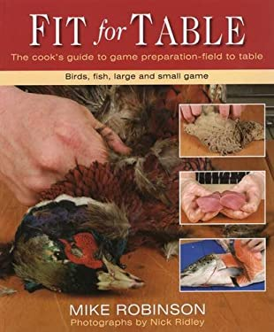 Fit for Table: A Cook's Guide to Game Preparation Field to Table 9780811704571