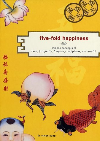Five-Fold Happiness: Chinese Concepts of Luck, Prosperity, Longevity, Happiness, and Wealth 9780811835268