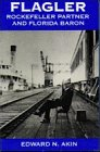 Flagler: Rockefeller Partner and Florida Baron 9780813011080