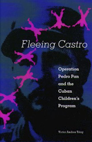 Fleeing Castro: Operation Pedro Pan and the Cuban Children's Program 9780813016122