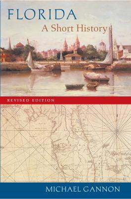 Florida: A Short History 9780813026800