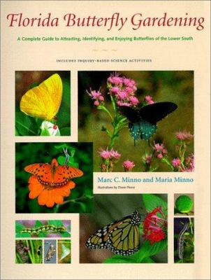 Florida Butterfly Gardening: A Complete Guide to Attracting, Identifying, and Enjoying Butterflies 9780813016658