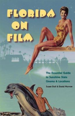 Florida on Film: The Essential Guide to Sunshine State Cinema & Locations 9780813030456