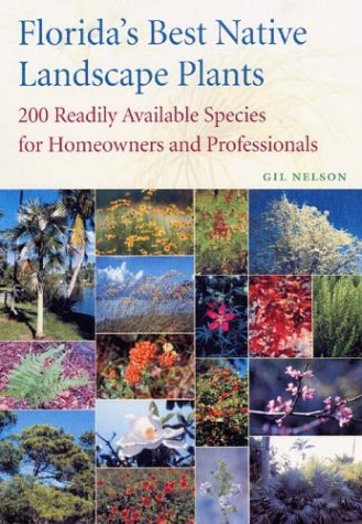 Florida's Best Native Landscape Plants: 200 Readily Available Species for Homeowners and Professionals 9780813026442