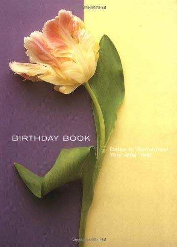 Flower Portraits Birthday Book: Dates to Remember Year After Year
