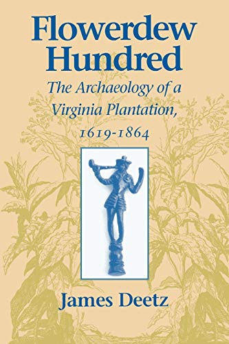 Flowerdew Hundred Flowerdew Hundred: The Archaeology of a Virginia Plantation, 1619-1864 the Archaeology of a Virginia Plantation, 1619-1864 9780813916392