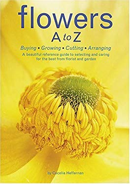 Flowers A to Z: Buying, Growing, Cutting, Arranging 9780810992337