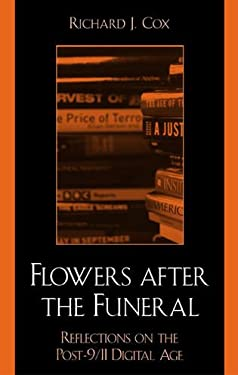 Flowers After the Funeral: Reflections on the Post 9/11 Digital Age 9780810848351