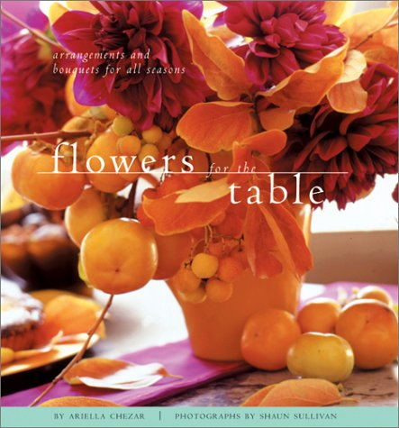 Flowers for the Table: Arrangements and Bouquets for All Seasons 9780811829656