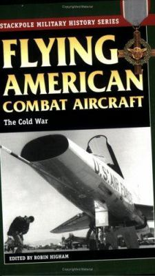Flying American Combat Aircraft of World War II: Vol.2, the Cold War 9780811732383