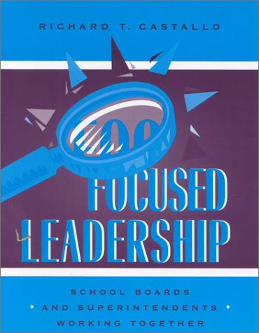 Focused Leadership: School Boards and Superintendents Working Together 9780810844179