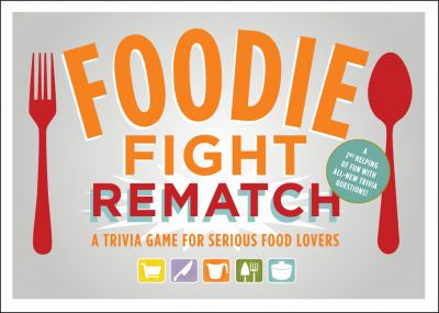 Foodie Fight Rematch: A Trivia Game for Serious Food Lovers [With Dice and 150 Cards and Poster and Game Pieces and 6 Gameboards] 9780811878586