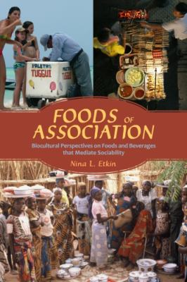 Foods of Association: Biocultural Perspectives on Foods and Beverages That Mediate Sociability 9780816527779