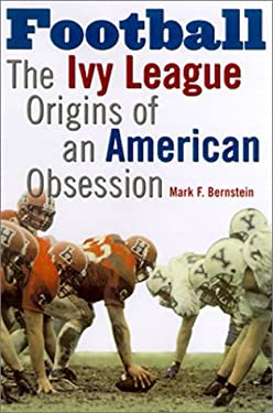 Football: The Ivy League Origins of an American Obsession 9780812236279