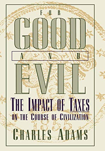 For Good and Evil: The Impact of Taxes on the Course of Civilization 9780819186317
