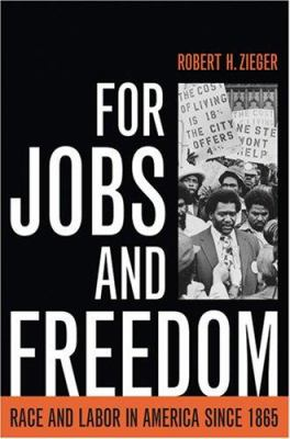 For Jobs and Freedom: Race and Labor in America Since 1865 9780813124605