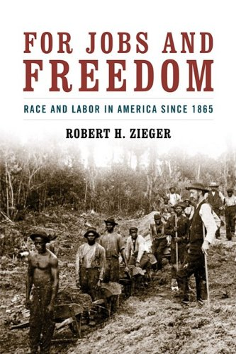 For Jobs and Freedom: Race and Labor in America Since 1865 9780813192598