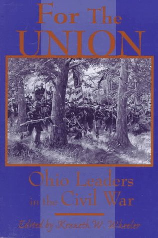 For the Union: Ohio Leaders in the Civil War - Wheeler, Kenneth W.