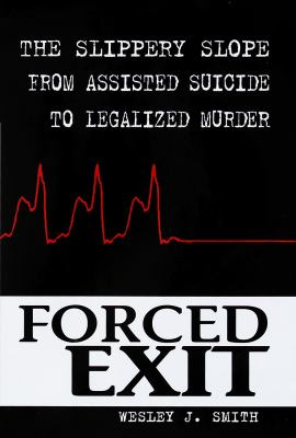 Forced Exit: The Slippery Slope from Assisted Suicide to Legalized Murder 9780812927900