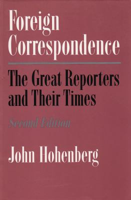 Foreign Correspondence: Great Reporters and Their Times 9780815603146