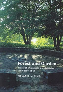 Forest and Garden Forest and Garden: Traces of Wildness in a Modernizing Land, 1897-1949 Traces of Wildness in a Modernizing Land, 1897-1949 9780813921594