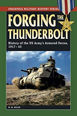 Forging the Thunderbolt: History of the U.S. Army's Armored Forces, 1917-45 9780811733434