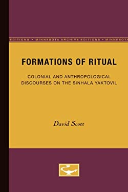 Formations of Ritual: Colonial and Anthropological Discourses on the Sinhala Yaktovil 9780816622566