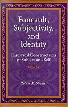 Foucault, Subjectivity, and Identity: Historical Constructions of Subject and Self 9780814329931