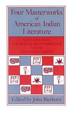 Four Masterworks of American Indian Literature: Quetzalcoatl, the Ritual of Condolence, Cuceb, the Night Chant 9780816508860