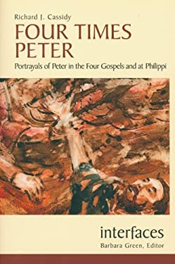 Four Times Peter: Portrayals of Peter in the Four Gospels and at Philippi 9780814651780