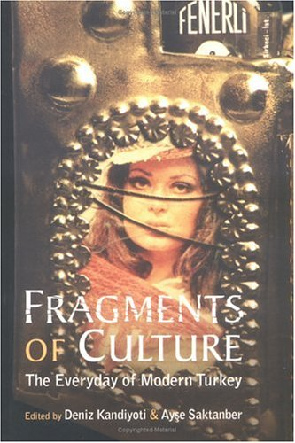 Fragments of Culture: The Everyday of Modern Turkey 9780813530826