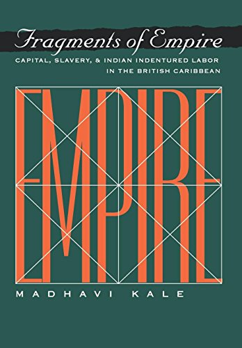 Fragments of Empire: Capital, Slavery, and Indian Indentured Labor in the British Caribbean 9780812234671