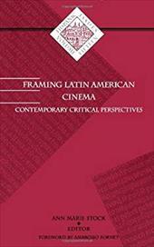 Framing Latin American Cinema: Contemporary Critical Perspectives