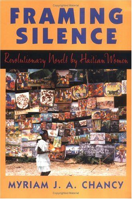 Framing Silence: Revolutionary Novels by Haitian Women 9780813523408