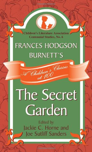 Frances Hodgson Burnett's the Secret Garden: A Children's Classic at 100 9780810881877