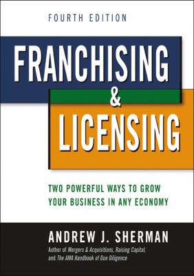 Franchising & Licensing Franchising & Licensing: Two Powerful Ways to Grow Your Business in Any Economy Two Powerful Ways to Grow Your Business in Any 9780814415566